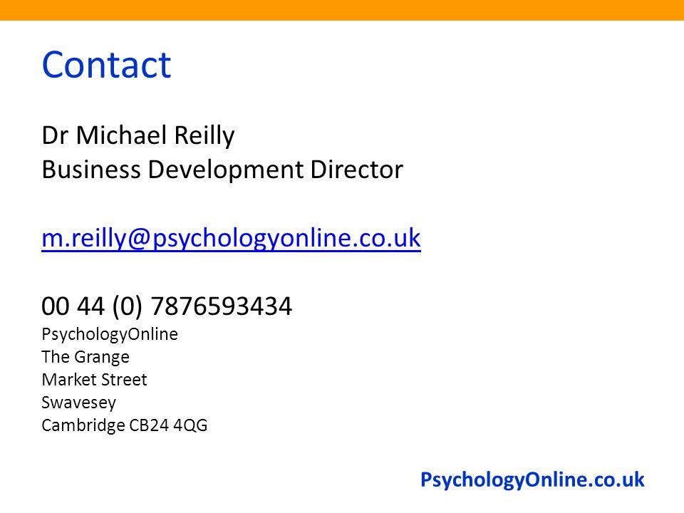 PsychologyOnline.co.uk Contact Dr Michael Reilly Business Development Director m.reilly@psychologyonline.co.uk 00 44 (0) 7876593434 PsychologyOnline T