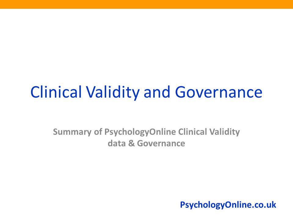 PsychologyOnline.co.uk Clinical Validity and Governance Summary of PsychologyOnline Clinical Validity data & Governance