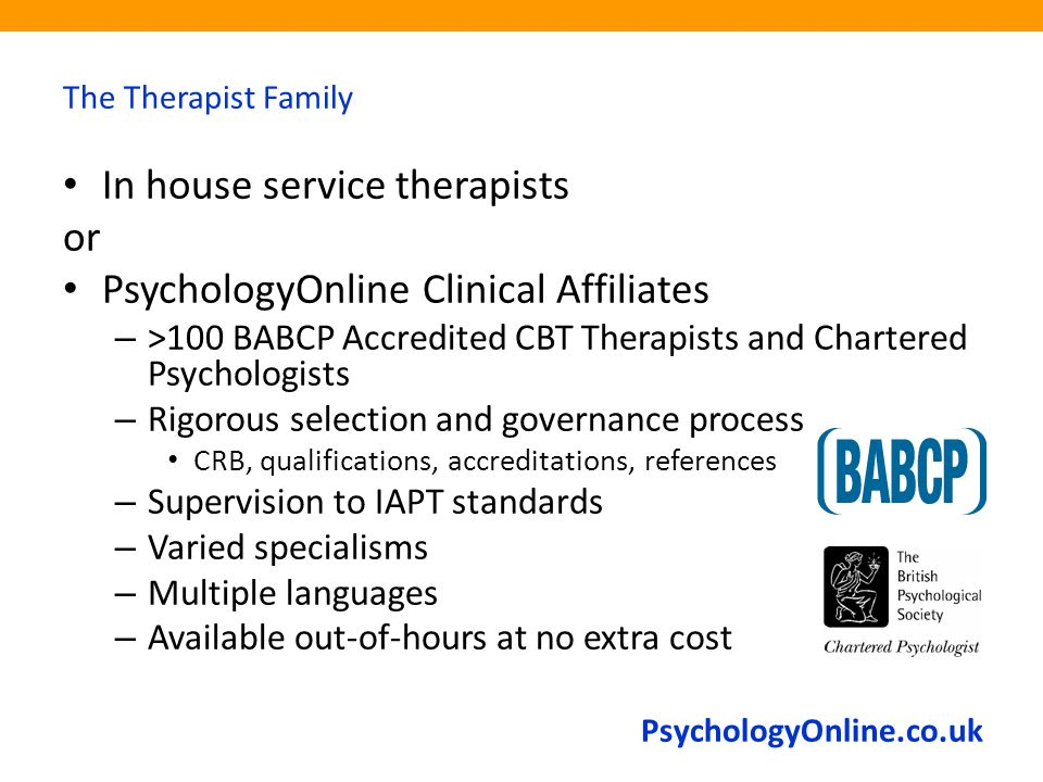 PsychologyOnline.co.uk The Therapist Family In house service therapists or PsychologyOnline Clinical Affiliates – >100 BABCP Accredited CBT Therapists