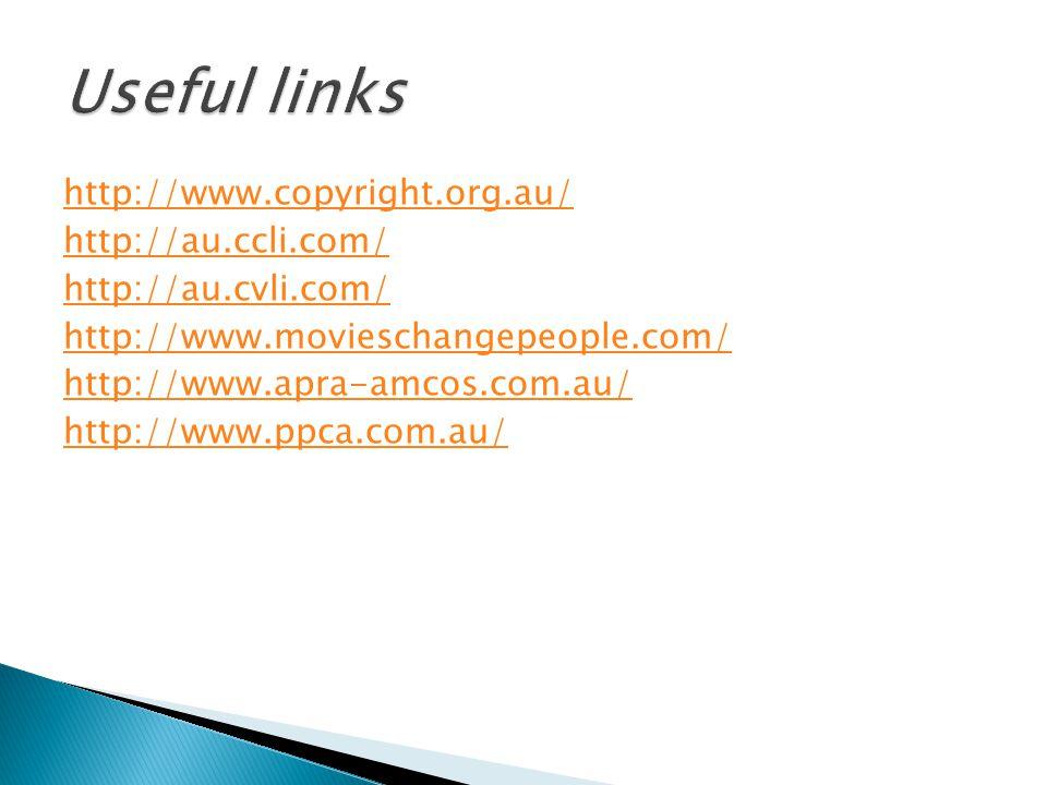 http://www.copyright.org.au/ http://au.ccli.com/ http://au.cvli.com/ http://www.movieschangepeople.com/ http://www.apra-amcos.com.au/ http://www.ppca.com.au/
