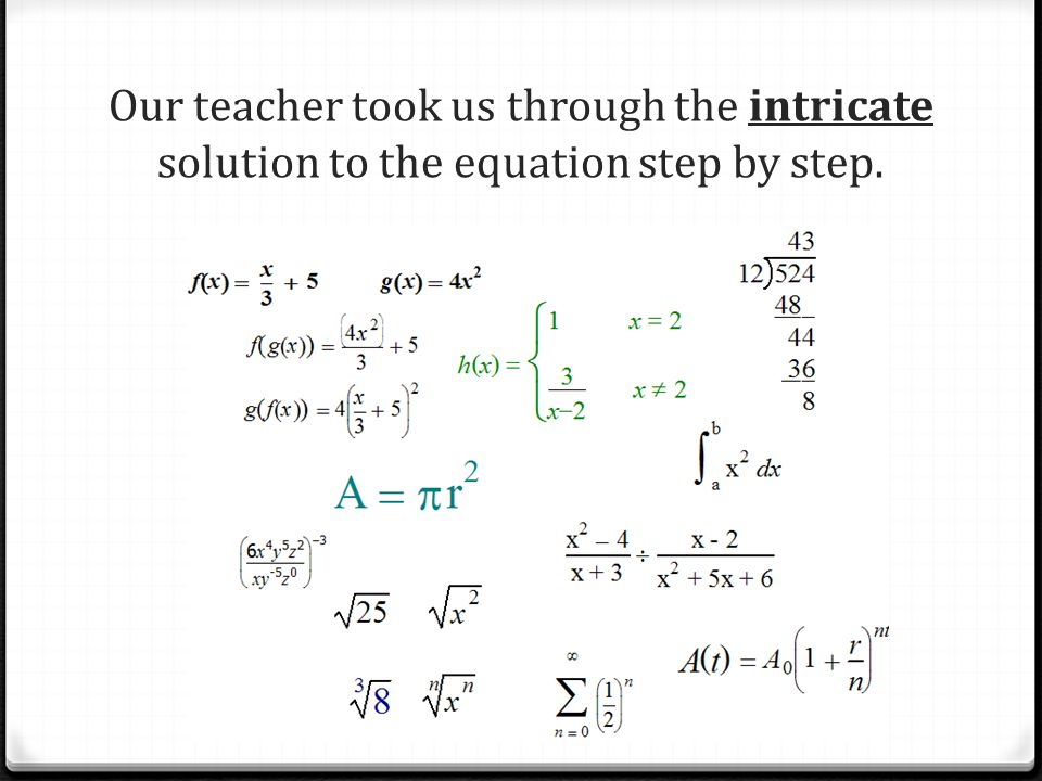 Our teacher took us through the intricate solution to the equation step by step.