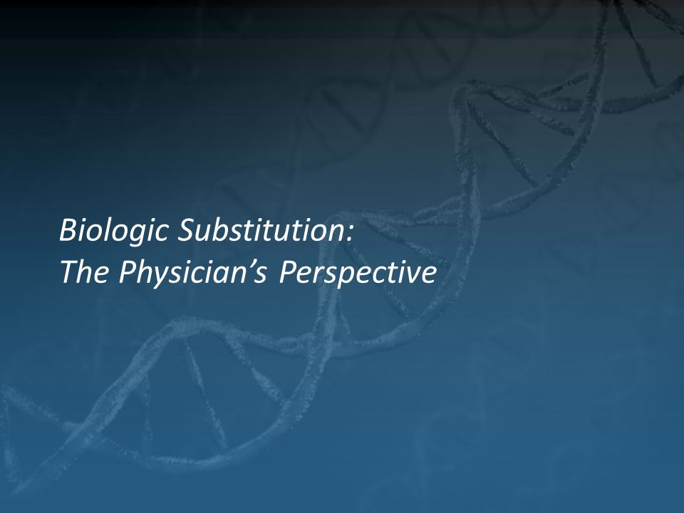 Biologic Substitution: The Physician's Perspective