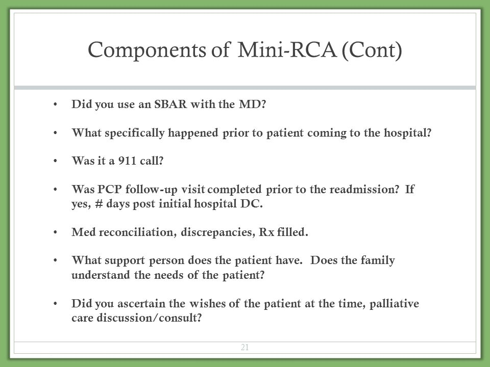 Components of Mini-RCA (Cont) Did you use an SBAR with the MD? What specifically happened prior to patient coming to the hospital? Was it a 911 call?
