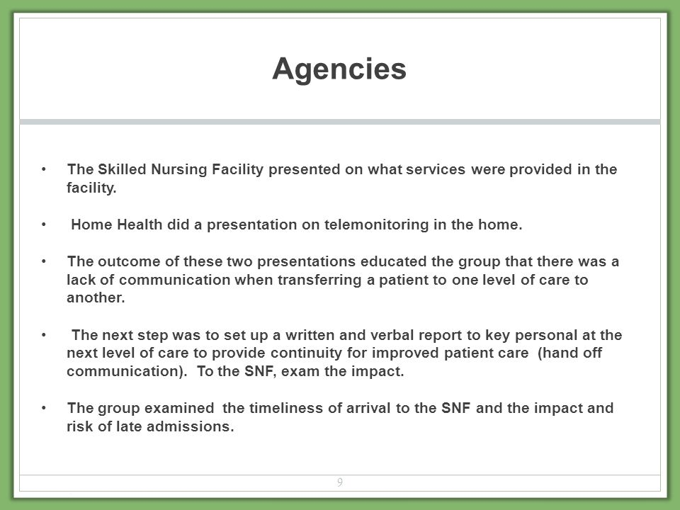 Agencies The Skilled Nursing Facility presented on what services were provided in the facility. Home Health did a presentation on telemonitoring in th