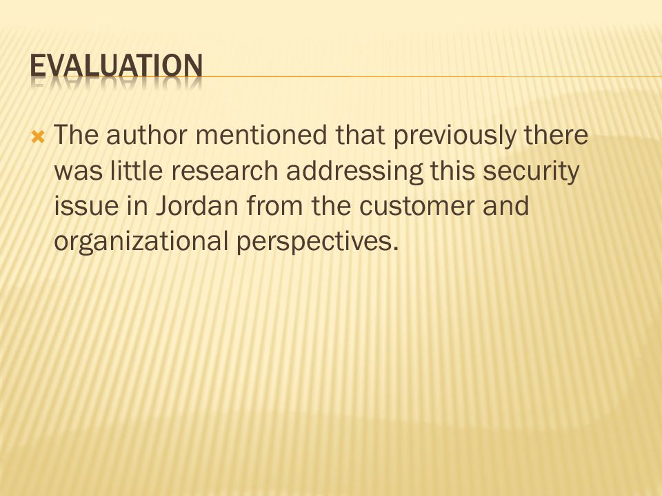  The author mentioned that previously there was little research addressing this security issue in Jordan from the customer and organizational perspectives.