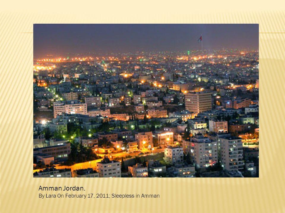 Amman Jordan. By Lara On February 17, 2011; Sleepless in Amman