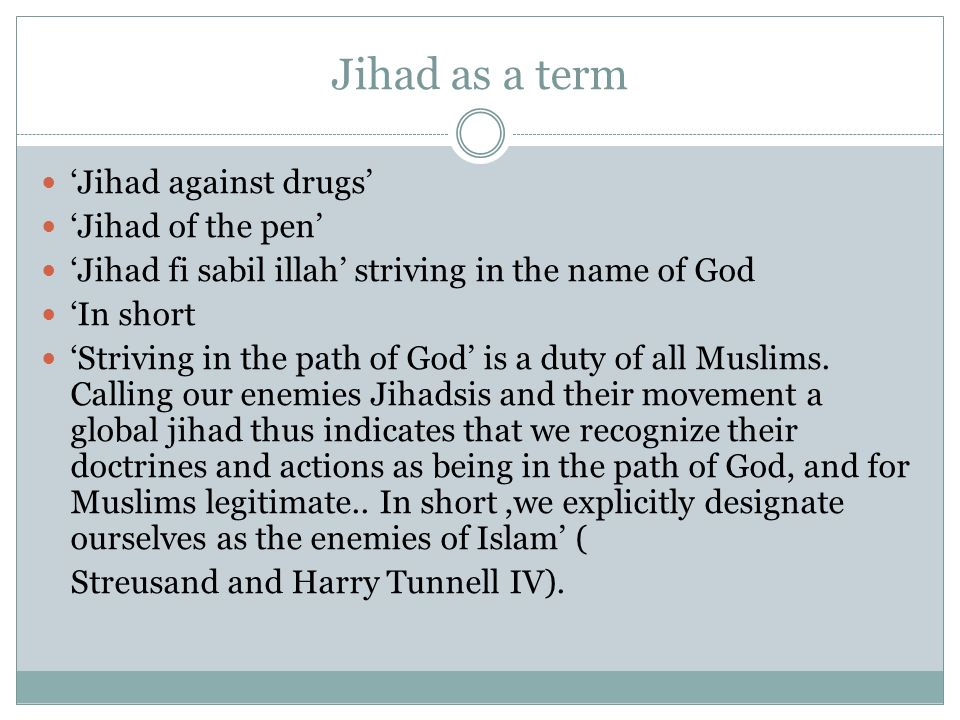 Jihad as a term 'Jihad against drugs' 'Jihad of the pen' 'Jihad fi sabil illah' striving in the name of God 'In short 'Striving in the path of God' is a duty of all Muslims.