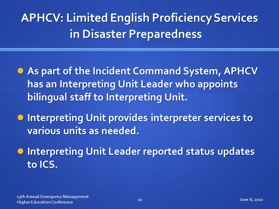 APHCV: Limited English Proficiency Services in Disaster Preparedness As part of the Incident Command System, APHCV has an Interpreting Unit Leader who appoints bilingual staff to Interpreting Unit.