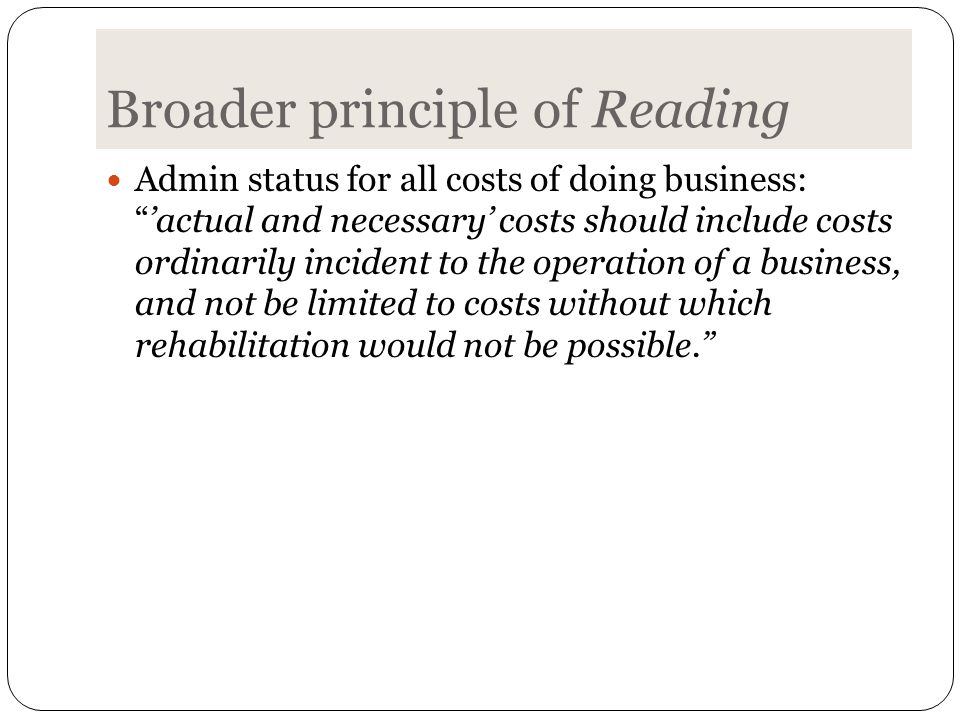 Broader principle of Reading Admin status for all costs of doing business: 'actual and necessary' costs should include costs ordinarily incident to the operation of a business, and not be limited to costs without which rehabilitation would not be possible.