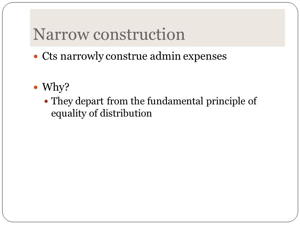 Narrow construction Cts narrowly construe admin expenses Why.