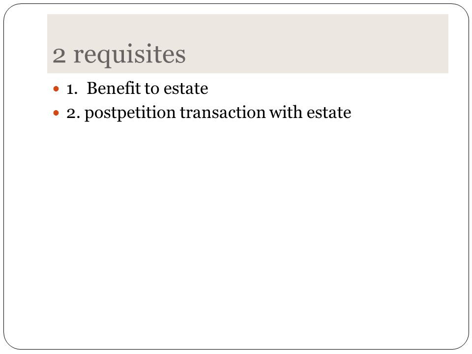 2 requisites 1. Benefit to estate 2. postpetition transaction with estate