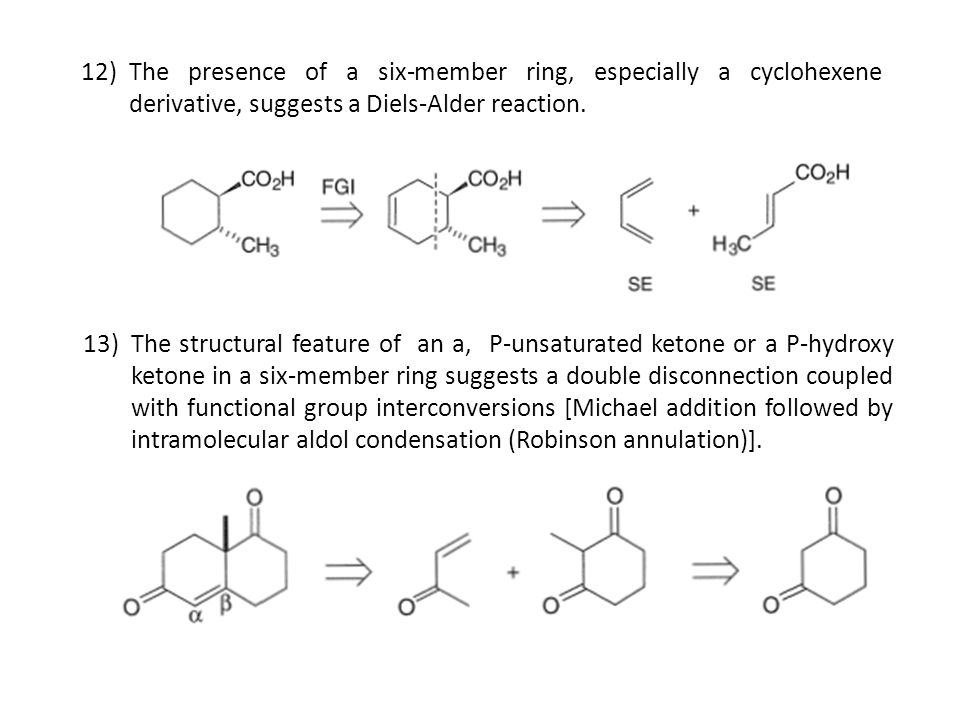 12)The presence of a six-member ring, especially a cyclohexene derivative, suggests a Diels-Alder reaction. 13)The structural feature of an a, P-unsat