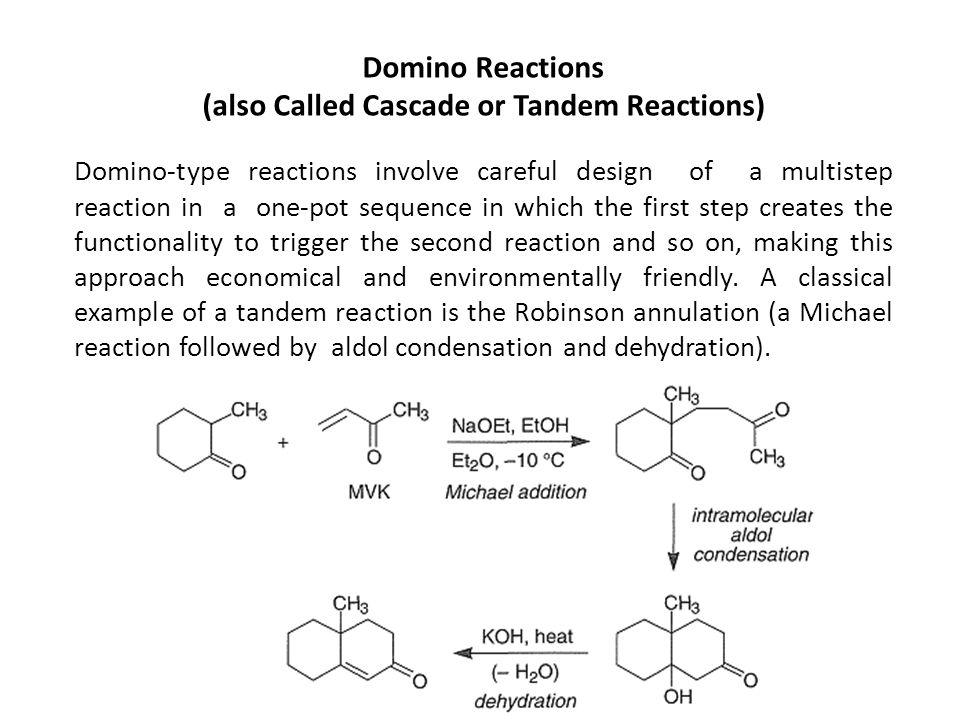 Domino Reactions (also Called Cascade or Tandem Reactions) Domino-type reactions involve careful design of a multistep reaction in a one-pot sequence