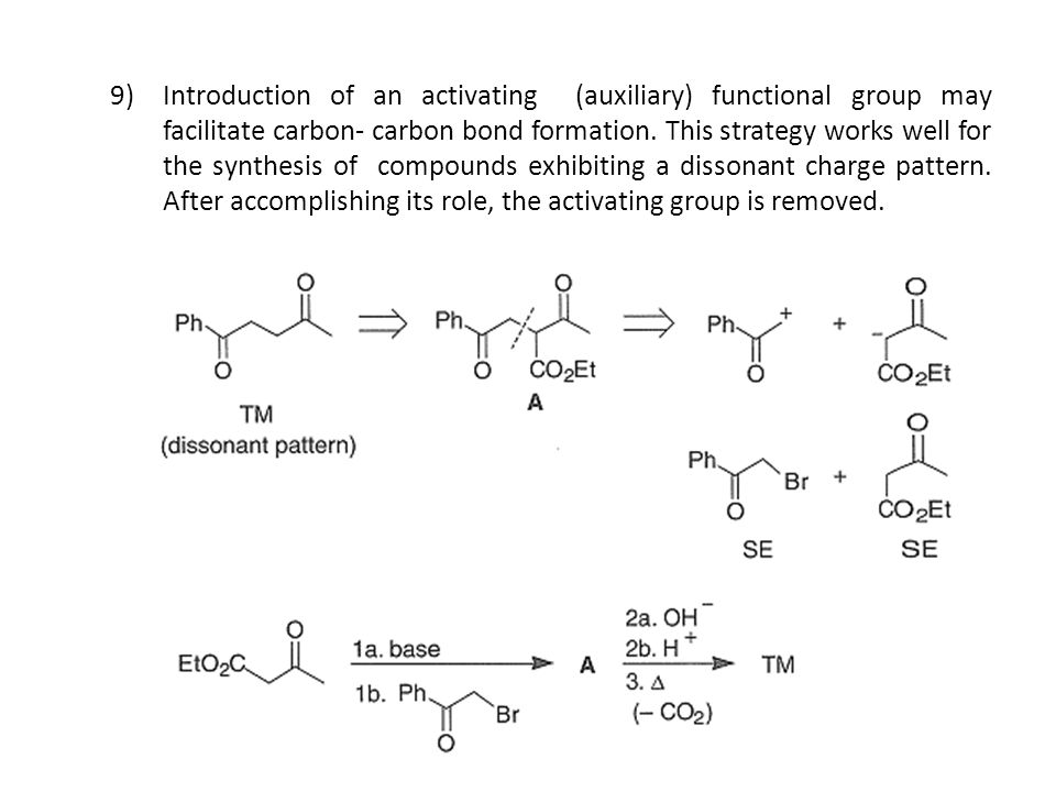 9)Introduction of an activating (auxiliary) functional group may facilitate carbon- carbon bond formation. This strategy works well for the synthesis