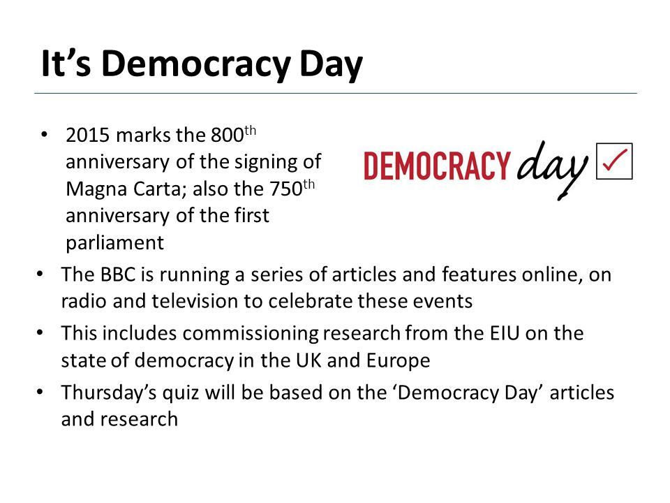 It's Democracy Day 2015 marks the 800 th anniversary of the signing of Magna Carta; also the 750 th anniversary of the first parliament The BBC is run