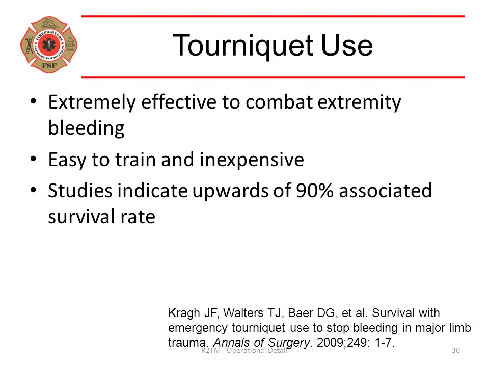 Extremely effective to combat extremity bleeding Easy to train and inexpensive Studies indicate upwards of 90% associated survival rate Tourniquet Use Kragh JF, Walters TJ, Baer DG, et al.