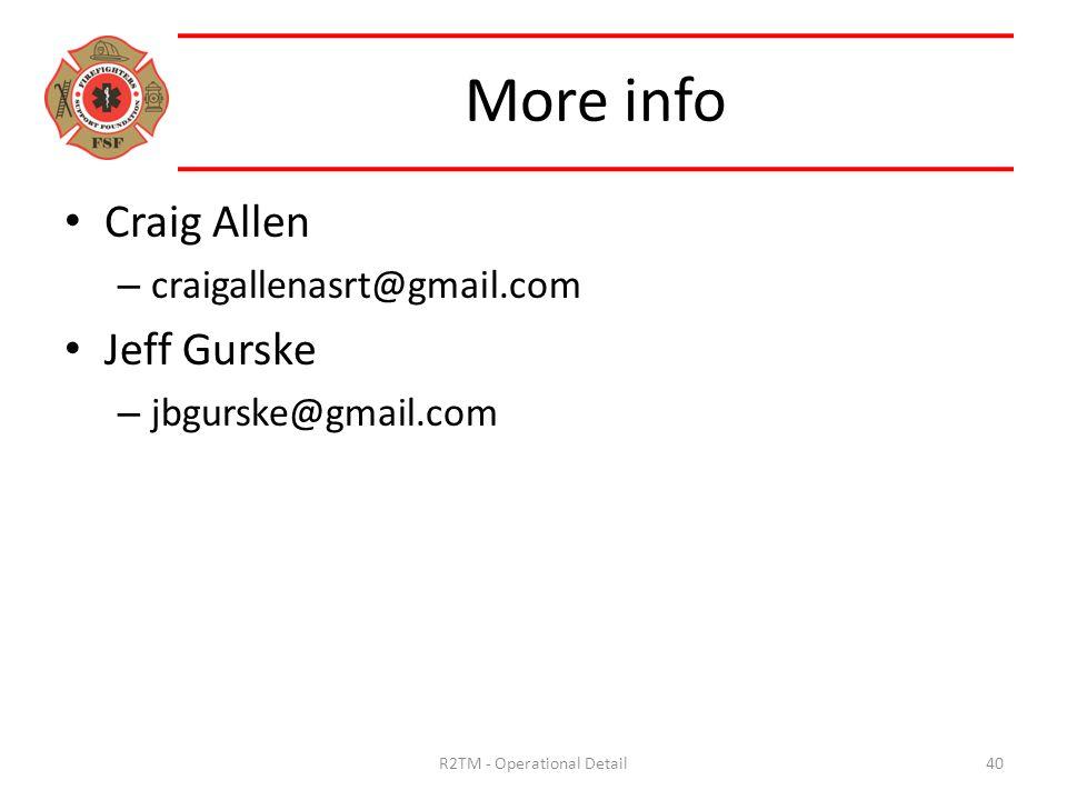 More info Craig Allen – craigallenasrt@gmail.com Jeff Gurske – jbgurske@gmail.com 40R2TM - Operational Detail