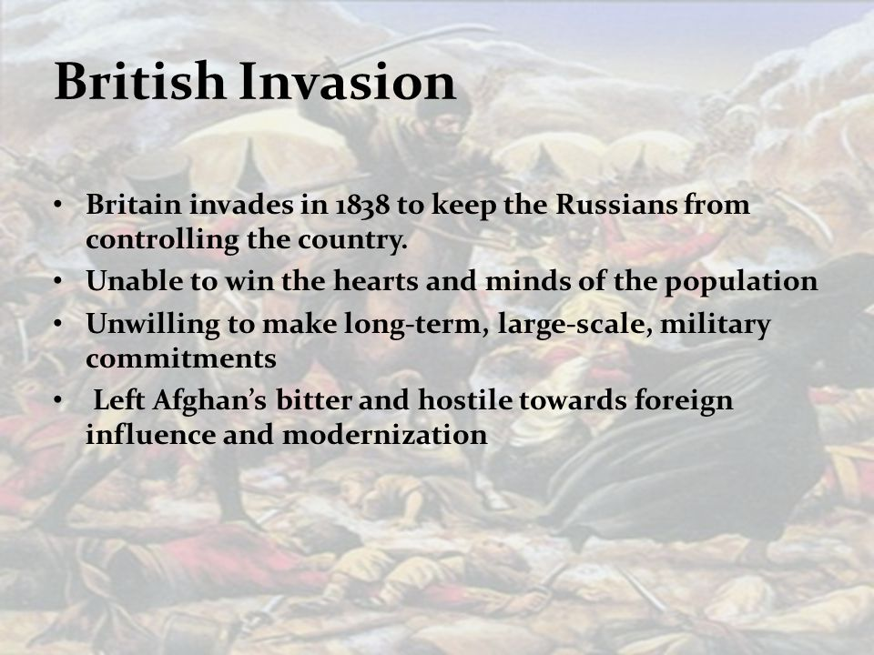 British Invasion Britain invades in 1838 to keep the Russians from controlling the country.
