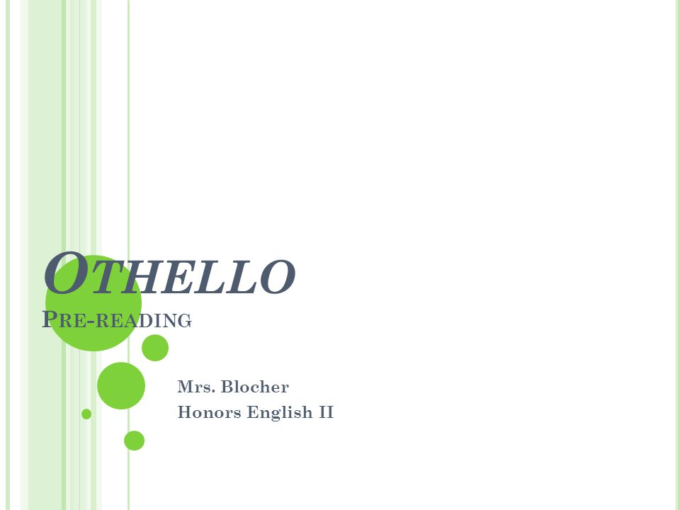 O THELLO P RE - READING Mrs. Blocher Honors English II