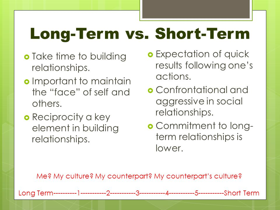 Long-Term vs. Short-Term  Take time to building relationships.