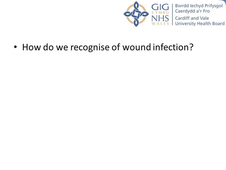 How do we recognise of wound infection?