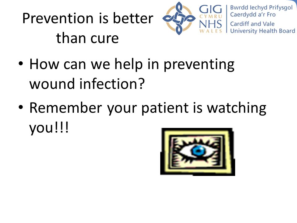 Prevention is better than cure How can we help in preventing wound infection? Remember your patient is watching you!!!