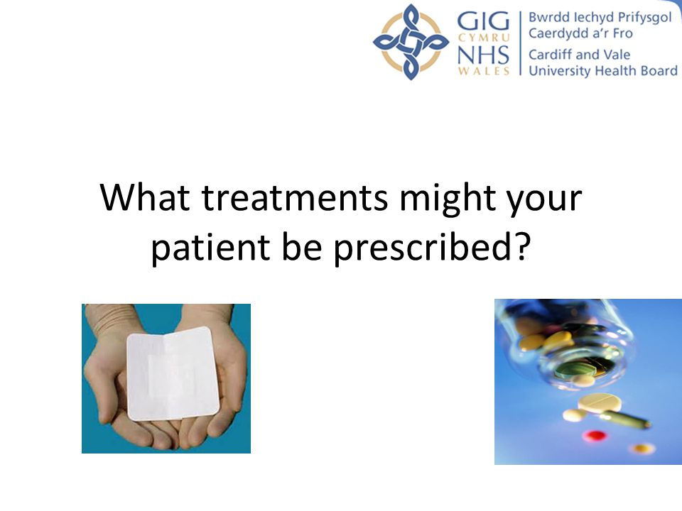 What treatments might your patient be prescribed?