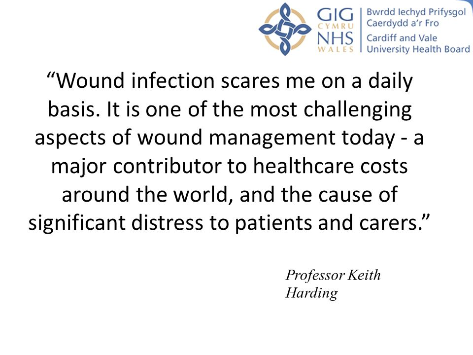 """Wound infection scares me on a daily basis. It is one of the most challenging aspects of wound management today - a major contributor to healthcare c"