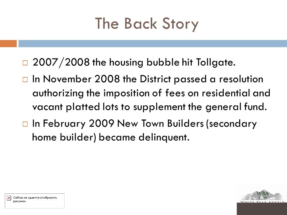 The Back Story  2007/2008 the housing bubble hit Tollgate.  In November 2008 the District passed a resolution authorizing the imposition of fees on