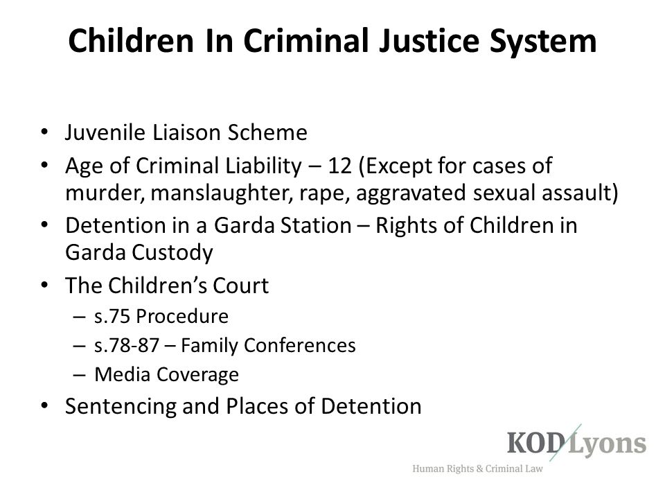 Children In Criminal Justice System Juvenile Liaison Scheme Age of Criminal Liability – 12 (Except for cases of murder, manslaughter, rape, aggravated