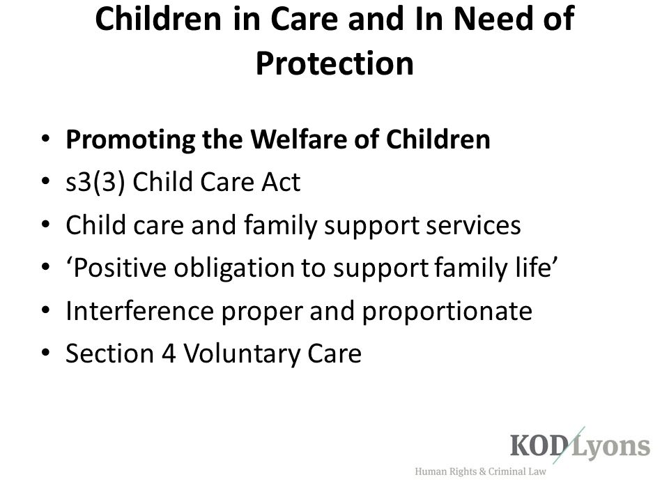 Children in Care and In Need of Protection Promoting the Welfare of Children s3(3) Child Care Act Child care and family support services 'Positive obl