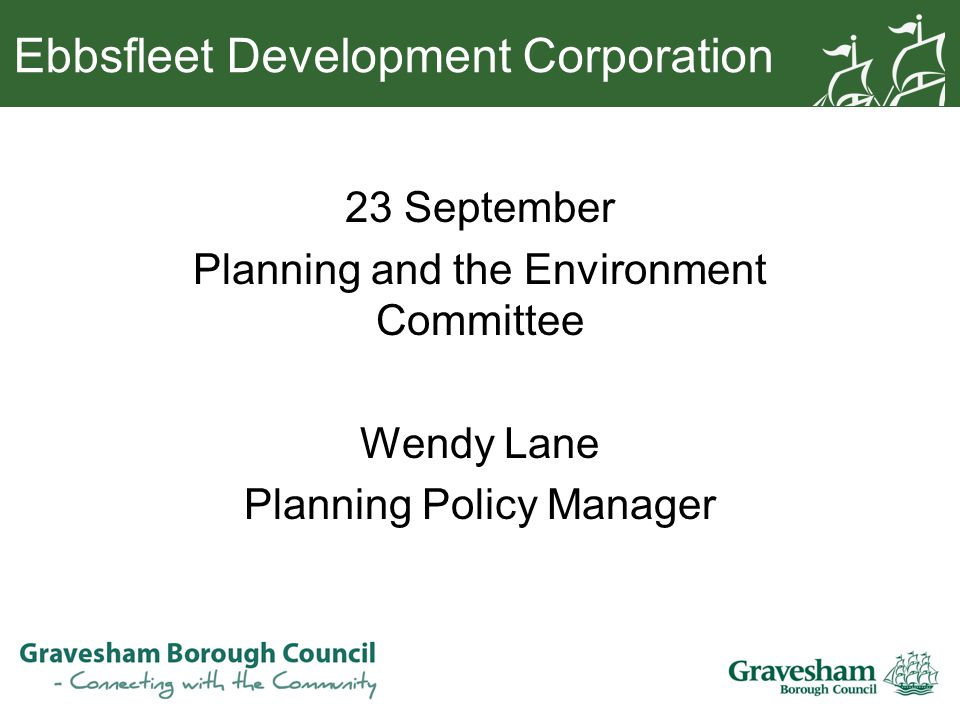 Ebbsfleet Development Corporation 23 September Planning and the Environment Committee Wendy Lane Planning Policy Manager
