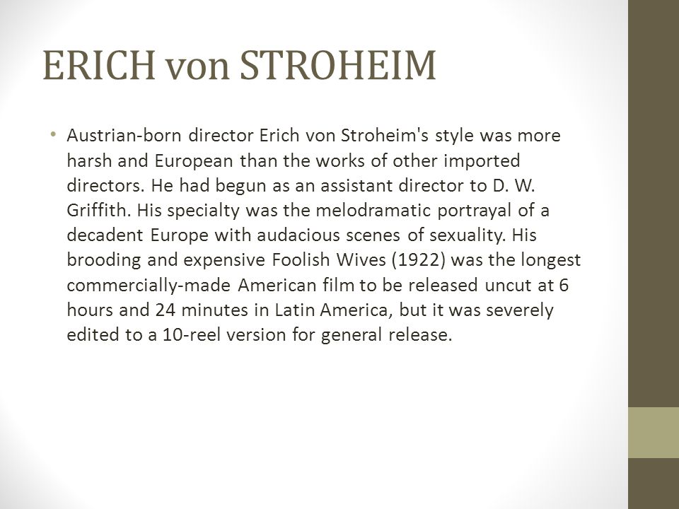 ERICH von STROHEIM Austrian-born director Erich von Stroheim's style was more harsh and European than the works of other imported directors. He had be