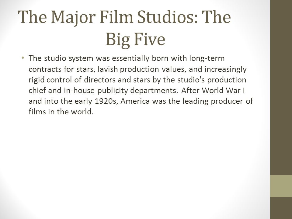 The Major Film Studios: The Big Five The studio system was essentially born with long-term contracts for stars, lavish production values, and increasi
