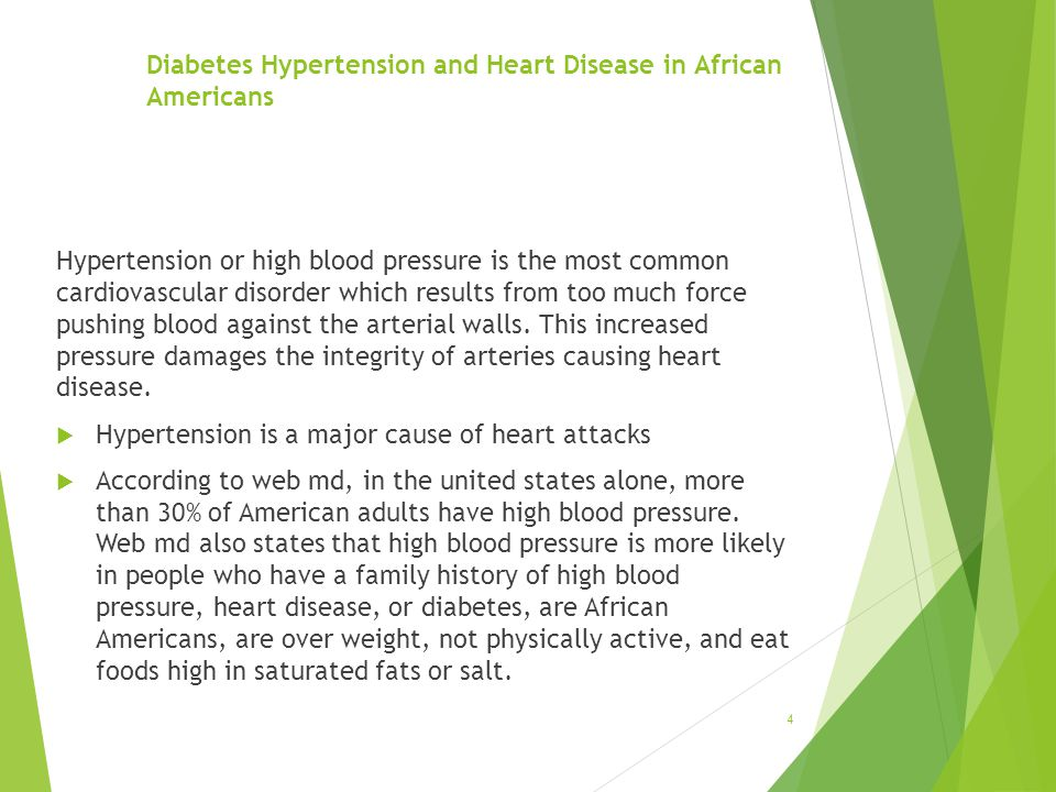 Diabetes Hypertension and Heart Disease in African Americans Hypertension or high blood pressure is the most common cardiovascular disorder which results from too much force pushing blood against the arterial walls.