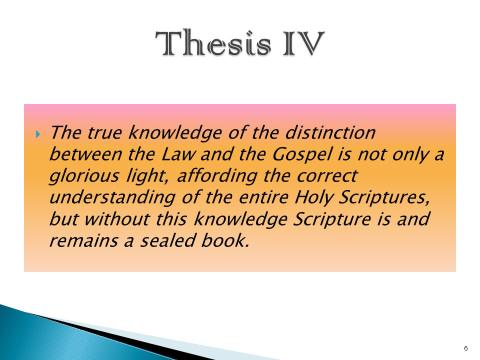  The true knowledge of the distinction between the Law and the Gospel is not only a glorious light, affording the correct understanding of the entire Holy Scriptures, but without this knowledge Scripture is and remains a sealed book.