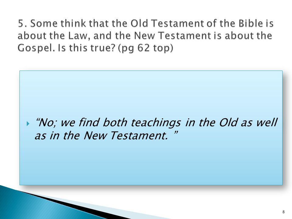  No; we find both teachings in the Old as well as in the New Testament. 8