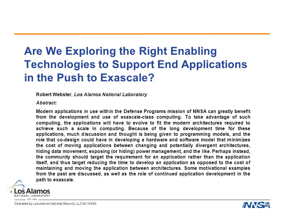 Operated by Los Alamos National Security, LLC for NNSA Are We Exploring the Right Enabling Technologies to Support End Applications in the Push to Exa