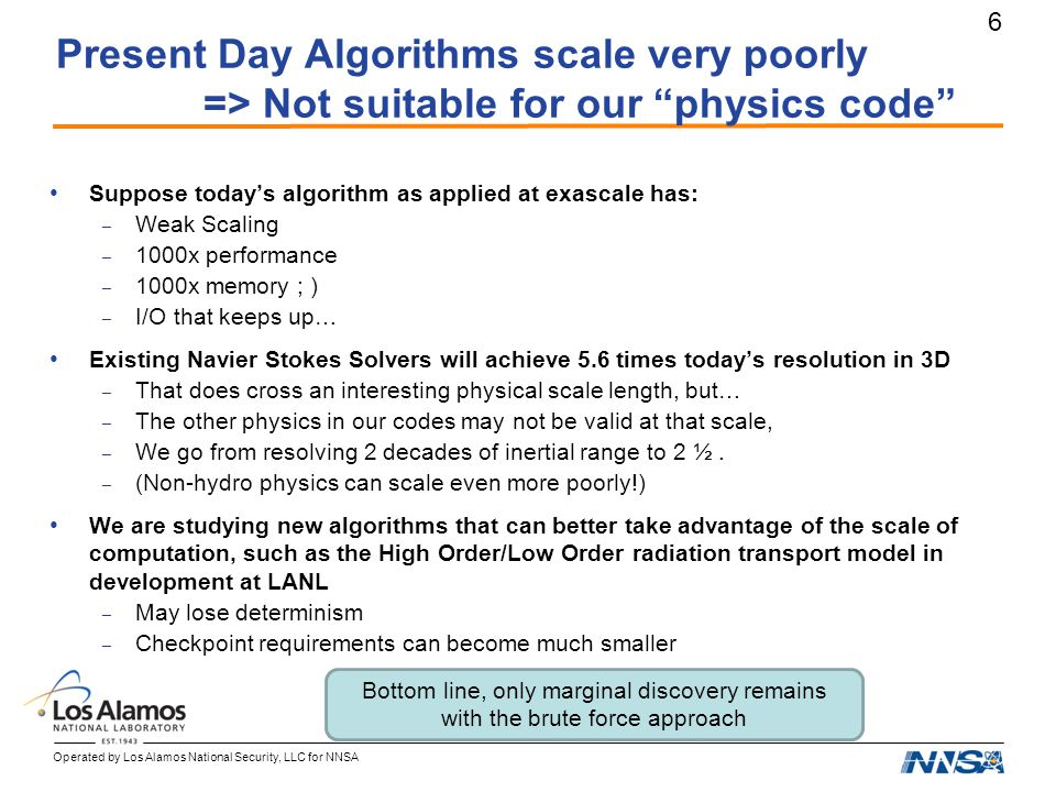 "Operated by Los Alamos National Security, LLC for NNSA 6 Present Day Algorithms scale very poorly => Not suitable for our ""physics code"" Suppose today"