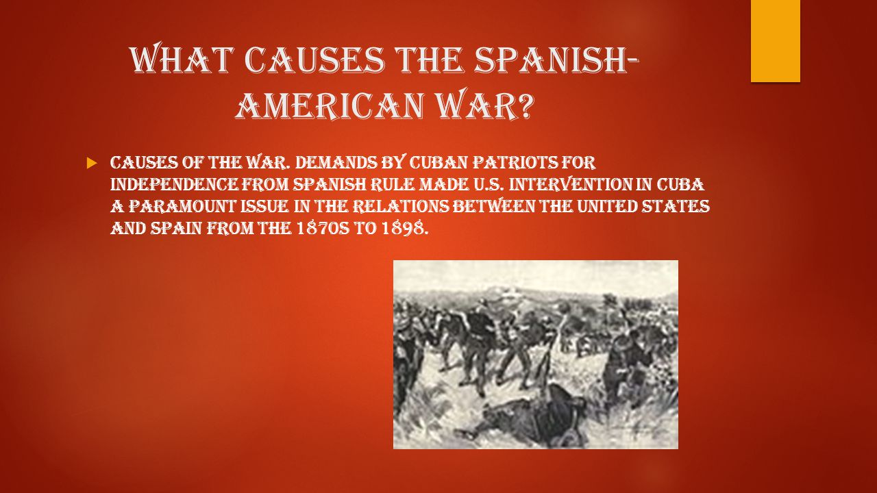 What causes the Spanish- American War.  Causes of the War.