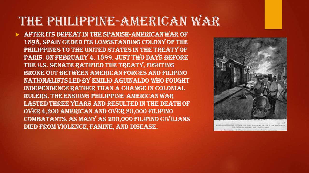 The Philippine-American War  After its defeat in the Spanish-American War of 1898, Spain ceded its longstanding colony of the Philippines to the United States in the Treaty of Paris.