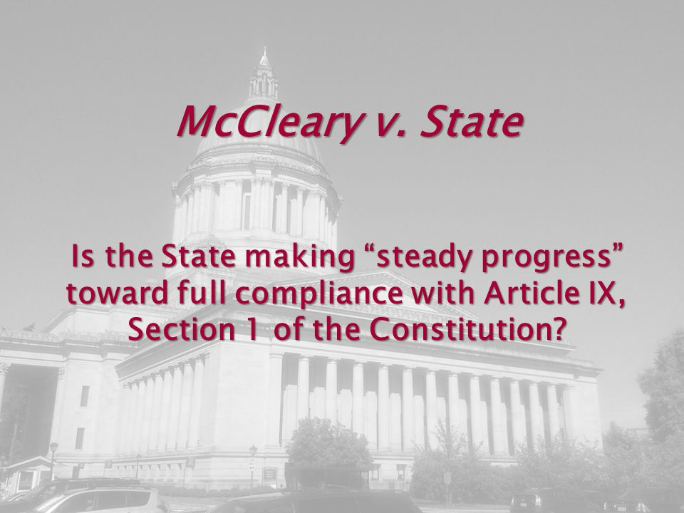 """McCleary v. State Is the State making """"steady progress"""" toward full compliance with Article IX, Section 1 of the Constitution?"""