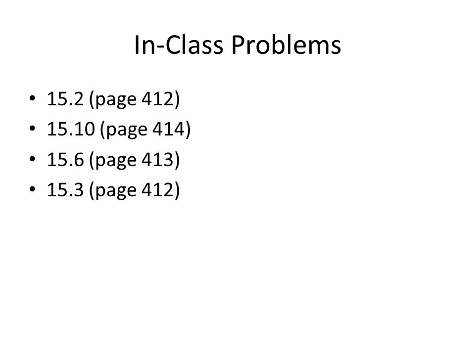 In-Class Problems 15.2 (page 412) 15.10 (page 414) 15.6 (page 413) 15.3 (page 412)