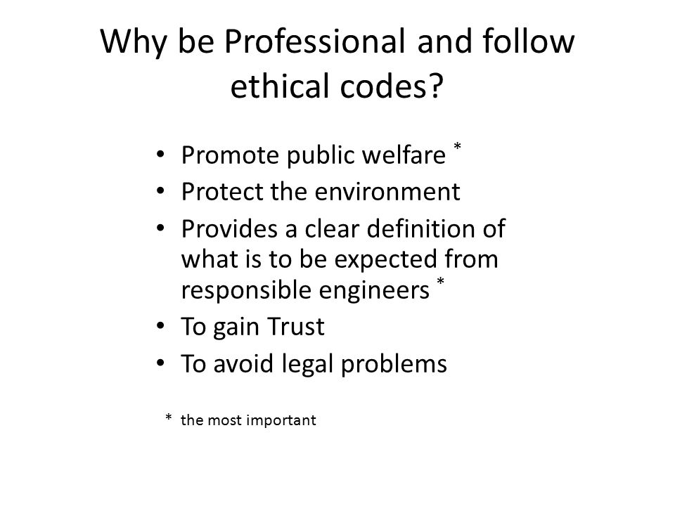 Why be Professional and follow ethical codes.
