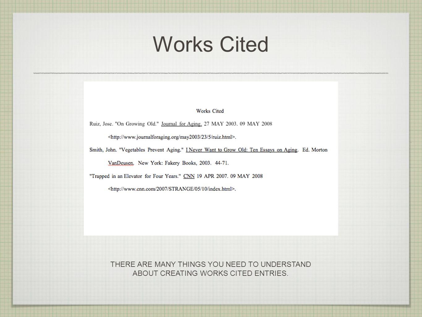 Works Cited THERE ARE MANY THINGS YOU NEED TO UNDERSTAND ABOUT CREATING WORKS CITED ENTRIES.