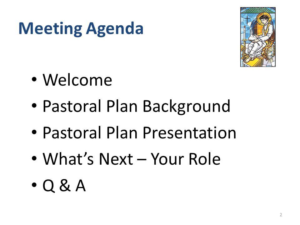Meeting Agenda Welcome Pastoral Plan Background Pastoral Plan Presentation What's Next – Your Role Q & A 2