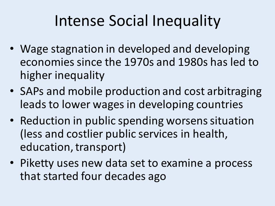 Intense Social Inequality Wage stagnation in developed and developing economies since the 1970s and 1980s has led to higher inequality SAPs and mobile