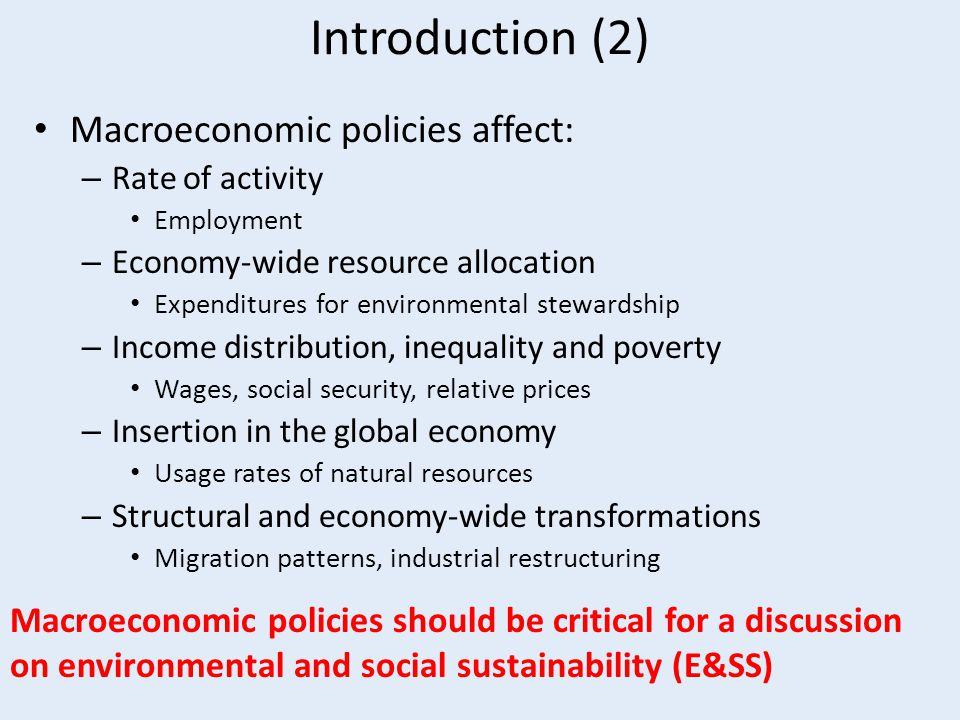 Introduction (2) Macroeconomic policies affect: – Rate of activity Employment – Economy-wide resource allocation Expenditures for environmental stewar