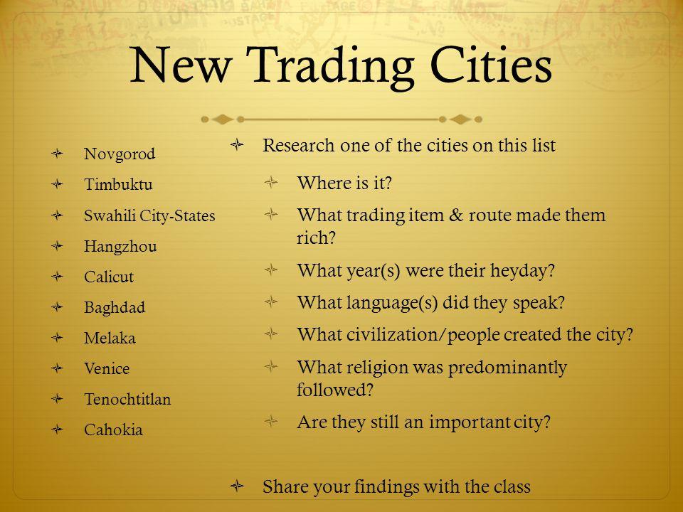 New Trading Cities  Novgorod  Timbuktu  Swahili City-States  Hangzhou  Calicut  Baghdad  Melaka  Venice  Tenochtitlan  Cahokia  Research on