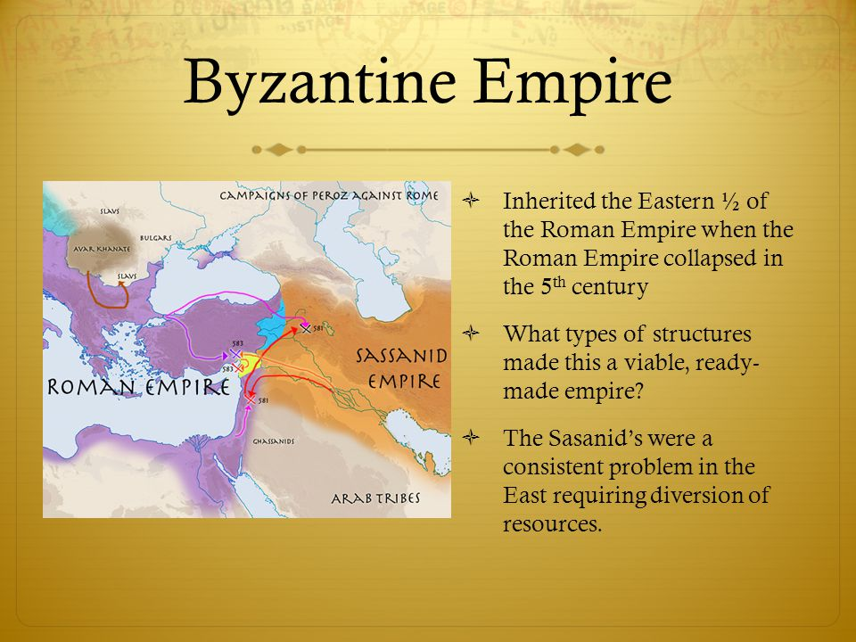 Byzantine Empire  Inherited the Eastern ½ of the Roman Empire when the Roman Empire collapsed in the 5 th century  What types of structures made thi